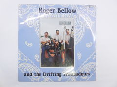 Пластинка Roger Bellow and the Drifting Troubadour